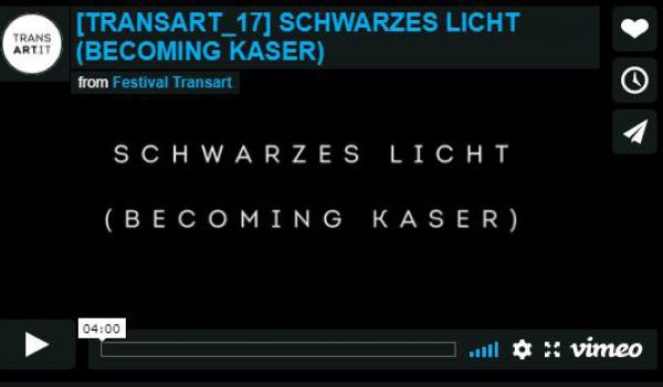 Transart 17: Schwarzes licht (Becoming Kaser)