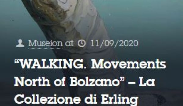 "Museion: ""Walking. Movements North of Bolzano"" – La Collezione di Erling Kagge"